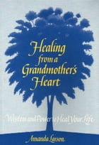 Healing From a Grandmother's Heart by Amanda Larson
