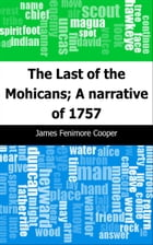The Last of the Mohicans; A narrative of 1757 by James Fenimore Cooper