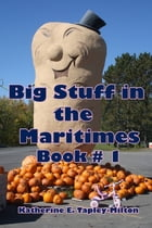 Big Stuff in the Maritimes, Book # 1 by Katherine E. Tapley-Milton