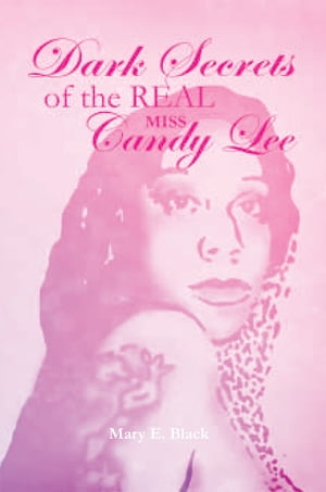 DARK SECRETS of the REAL MISS CANDY LEE by Mary E. Black