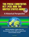 The Posse Comitatus Act (PCA) and the United States Army: A Historical Perspective - Whiskey Rebellion, Fugitive Slave Act, Reconstruction, Grant, 1992 Los Angeles Riots, Branch Davidian Assault