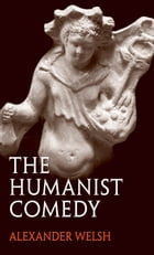 The Humanist Comedy by Alexander Welsh