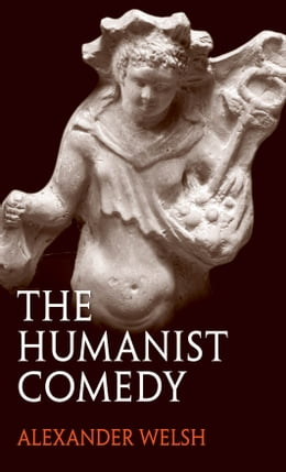 Book The Humanist Comedy by Alexander Welsh