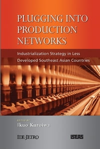 Plugging into Production Networks: Industrialization Strategy in Less Developed Southeast Asian…