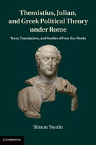 Themistius, Julian, and Greek Political Theory under Rome: Texts, Translations, and Studies of Four…