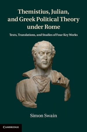 Themistius,  Julian,  and Greek Political Theory under Rome Texts,  Translations,  and Studies of Four Key Works