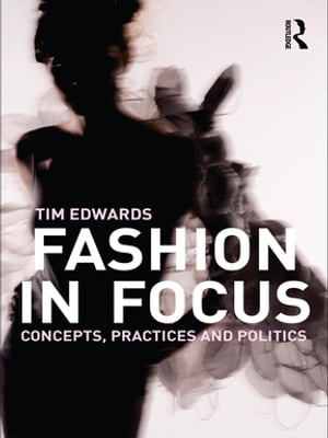 Fashion In Focus Concepts,  Practices and Politics