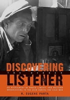 Discovering the Hidden Listener: An Empirical Assessment of Radio Liberty and Western Broadcasting to the USSR during the Cold War by R. Eugene Parta