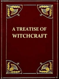 A Treatise of Witchcraft [Illustrated]