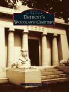 Detroit's Woodlawn Cemetery by A. Dale Northrup
