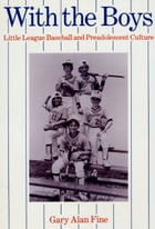 With the Boys: Little League Baseball and Preadolescent Culture by Gary Alan Fine