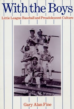 Book With the Boys: Little League Baseball and Preadolescent Culture by Gary Alan Fine
