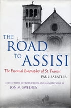 The Road to Assisi: The Essential Biography of St. Francis: The Essential Biography of St. Francis