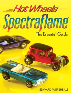Hot Wheels Spectraflame The Essential Guide