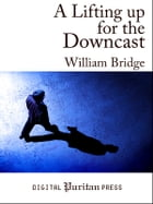 A Lifting up for the Downcast by William Bridge