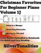 Christmas Favorites for Beginner Piano Volume 1 J by Silver Tonalities