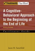 A Cognitive-Behavioral Approach to the Beginning of the End of Life, Minding the Body: Facilitator…