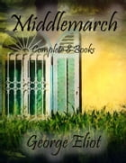 Middlemarch: Complete 8 Books by George Eliot