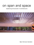 On Span and Space: Exploring Structures in Architecture by Bjorn N. Sandaker