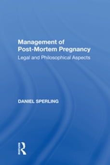 Management of Post-Mortem Pregnancy: Legal and Philosophical Aspects