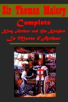 Complete King Arthur and His Knights Le Morte d'Arthur by Sir Thomas Malory