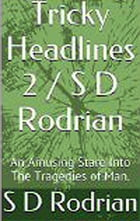 Tricky Headlines 2 / S D Rodrian: An Amusing Stare Into The Tragedies of Man. by S D Rodrian