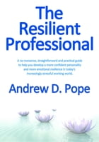 The Resilient Professional by Andrew D Pope