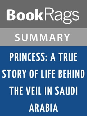 Princess: A True Story of Life Behind the Veil in Saudi Arabia by Jean P. Sasson | Summary & Study Guide
