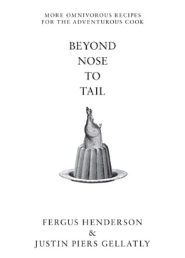 Book Beyond Nose to Tail: More Omnivorous Recipes for the Adventurous Cook by Fergus Henderson