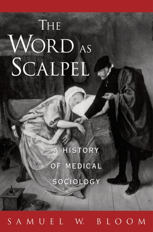 The Word As Scalpel A History of Medical Sociology