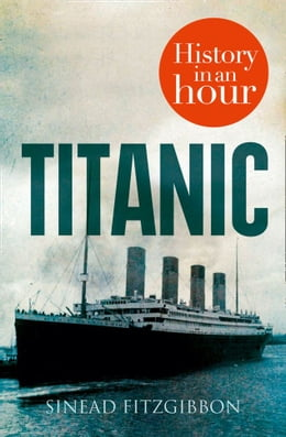 Book Titanic: History in an Hour by Sinead Fitzgibbon