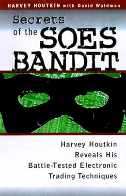 Book Secrets of the Soes Bandit: Harvey Houtkin Reveals His Battle-Tested Electronic Trading Techniques… by Houtkin, Harvey