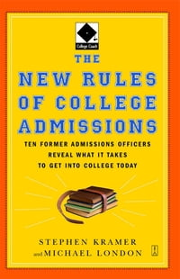 The New Rules of College Admissions: Ten Former Admissions Officers Reveal What it Takes to Get…