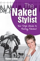 The Naked Stylist: Your Style Guide to Feeling Fabulous by Karen C Blee