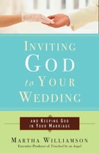 Inviting God to Your Wedding: and Keeping God in Your Marriage by Martha Williamson