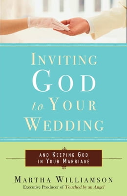 Book Inviting God to Your Wedding: and Keeping God in Your Marriage by Martha Williamson