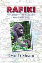 Rafiki: An unlikely friendship with a mountain gorilla by David D Minier