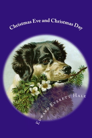 Christmas Eve and Christmas Day (Illustrated Edition) by Edward Everett Hale