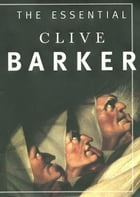 The Essential Clive Barker: Selected Fiction by Clive Barker