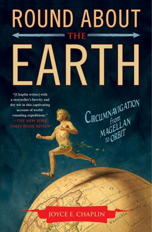 Round About the Earth Circumnavigation from Magellan to Orbit
