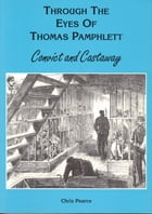 Through the Eyes of Thomas Pamphlett: Convict and Castaway by Chris Pearce