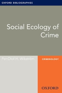 Social Ecology of Crime: Oxford Bibliographies Online Research Guide