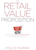 The Retail Value Proposition: Crafting Unique Experiences at Compelling Prices by Kyle Murray