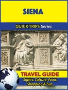 Siena Travel Guide (Quick Trips Series): Sights, Culture, Food, Shopping & Fun by Sara Coleman