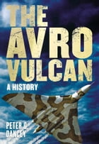 The Avro Vulcan: A History by Peter G. Dancey