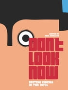 Don't Look Now: British Cinema in the 1970s by Paul Newland