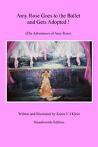 Amy Rose Goes to the Ballet and Gets Adopted! (The Adventures of Amy Rose) by Karen E J Klein