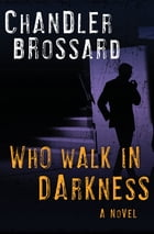 Who Walk in Darkness: A Novel by Chandler Brossard