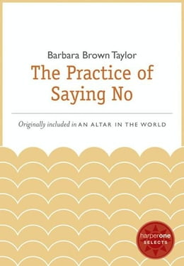 Book The Practice of Saying No: A HarperOne Select by Barbara Brown Taylor