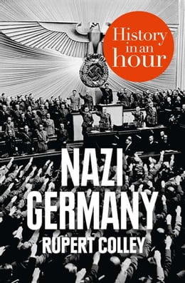 Book Nazi Germany: History in an Hour by Rupert Colley